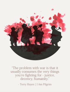 """The problem with war is that it usually consumes the very things you're fighting for - justice, decency, humanity."" - Terry Hayes in I Am Pilgrim.  #quotes #design"