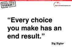 Every Choice You Make Has An End Result. - Zig Ziglar #quotes