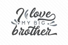 I Love My Big Brother (SVG Cut file) by Creative Fabrica Crafts · Creative Fabrica Sibling Quotes, Bear Silhouette, Brother Quotes, Svg Cuts, Scrapbooking Layouts, My Love, Big, Creative, Cricut Ideas