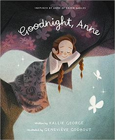 Goodnight, Anne: Inspired by Anne of Green Gables: George, Kallie, Godbout, Geneviève: 9781770499263: Amazon.com: Kindle Store