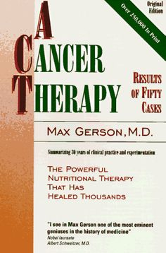 A Cancer Therapy: Results of Fifty Cases and the Cure of Advanced Cancer by Diet Therapy, by Max Gerson