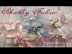 (79) Shabby Fabric Wand Tutorial! (For Loaded Envelopes) - YouTube