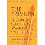 The Trivium: The Liberal Arts of Logic, Grammar, and Rhetoric (Paperback)By Sister Miriam Joseph