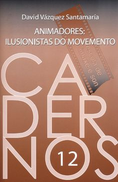 Animadores : ilusionistas do movemento / David Vázquez Santamaría