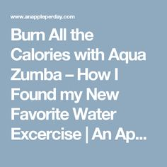 Burn All the Calories with Aqua Zumba – How I Found my New Favorite Water Excercise | An Apple Per Day