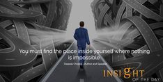 motivational quote: You must find the place inside yourself where nothing is impossible. - Deepak Chopra - Author and Speaker