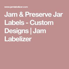 Jam & Preserve Jar Labels - Custom Designs | Jam Labelizer