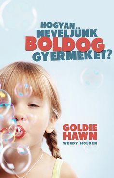Hogyan neveljünk boldog gyermeket? (könyv) - Goldie Hawn - Wendy Holden | rukkola.hu Goldie Hawn, Baba, Minden, Montessori, Learning, Children, School, Creative, Speech Language Therapy