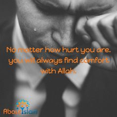 It may hurt, but if you turn to Allah you will find comfort!