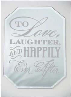 A personal favorite from my Etsy shop https://www.etsy.com/listing/229911546/etched-mirror-love-laughter-happily-ever