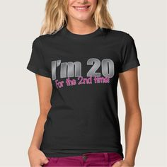 Funny I'm 20 for the 2nd time 40th birthday