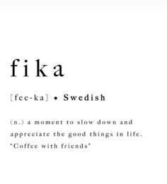 "Fika (n) a moment to slow down and appreciate the good things in life. ""Coffee with friends. Unusual Words, Weird Words, Rare Words, Unique Words, New Words, Cool Words, Fancy Words, Pretty Words, Beautiful Words"