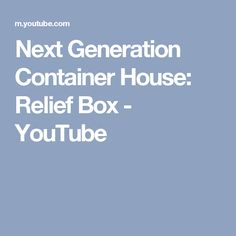 Next Generation Container House: Relief Box - YouTube