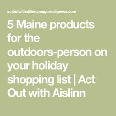 5 Maine products for the outdoors-person on your holiday shopping list | Act Out with Aislinn