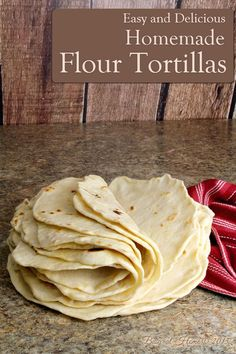 Homemade Flour Tortillas, soft and delicious!