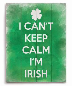 Another great find on #zulily! 'I Can't Keep Calm I'm Irish' Wall Art #zulilyfinds