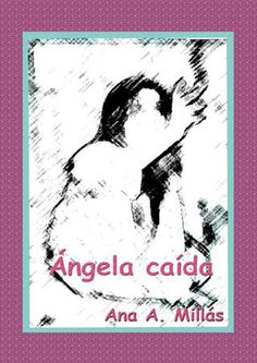 """Ángela caída"" de Ana A. MIllás. http://issuu.com/anamillasmascaros/docs/angelacaida"