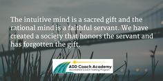 The intuitive mind is a sacred gift and the rational mind is a faithful servant…