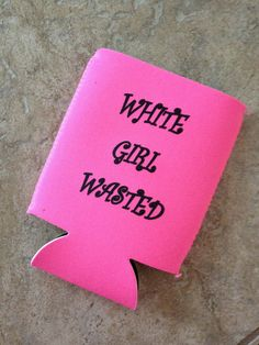 White Girl Wasted Koozie by ManicState on Etsy, $7.00