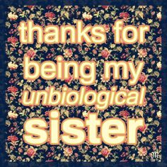 Thanks for being my unbiological sister. xo #Quote #missmejeans