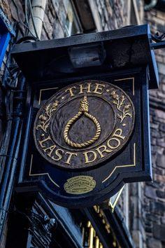 The Last Drop pub Edinburgh, Scotland Typographie Inspiration, Storefront Signs, British Pub, Old Pub, Pub Signs, The Last Drop, Business Signs, Advertising Signs, Store Signs