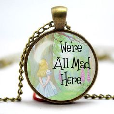 """Stunning Alice in Wonderland """"We're all Mad Here"""" quote pendant necklace. The image is covered in domed glass, not resin. Glass is used as it gives an unbeatable quality and also a nice weight to the pendant. Were All Mad Here, Cute Japanese, Cute Little Things, Japanese Fashion, Handmade Necklaces, Alice In Wonderland, Pendant Necklace, My Style, Glass"""