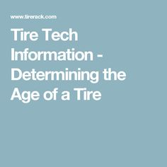 Tire Tech Information - Determining the Age of a Tire