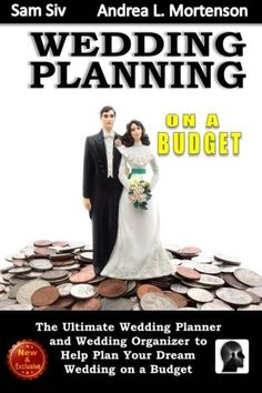 Wedding Planning on a Budget: The Ultimate Wedding Planner and Wedding Organizer: To Help Plan Your Dream Wedding on a Budget (Weddings by Sam Siv) (Volume 24) by Sam Siv