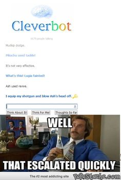 I love Cleverbot, I think it's hilarious.