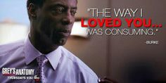 """The way I loved you...was consuming."" Preston Burke to Cristina Yang, Grey's Anatomy quotes"