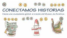 Conectamos historias: Hacia una ciudadanía global a través del Museo de América. 3º y 4º ESO #REA_INTEF Words, Projects, Global Citizenship, Learning, Museums, History