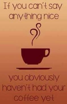 @rondacole and @rahrah73  - LOL!  If you can't say anything nice, you obviously haven't had your coffee yet.