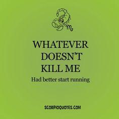 Scorpio Quote Whatever doesn't kill me had better start running. Astrology Scorpio, Scorpio Zodiac Facts, Scorpio Traits, Zodiac Signs Scorpio, Scorpio Quotes, My Zodiac Sign, Libra, Great Quotes, Quotes To Live By