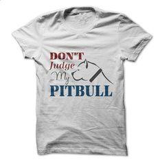 Dont judge my pitbull - Light - #custom sweatshirts #designer shirts. SIMILAR ITEMS => https://www.sunfrog.com/Pets/Dont-judge-my-pitbull--Light.html?60505