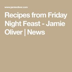 Recipes from Friday Night Feast - Jamie Oliver | News