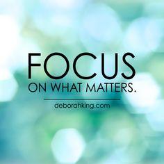 "Inspirational Quote: ""Focus on what matters."" Hugs, Deborah. #Wisdom #EnergyHealing #Focus"