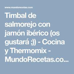 Timbal de salmorejo con jamón ibérico (os gustará ;)) - Cocina y Thermomix - MundoRecetas.com