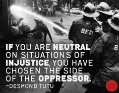 """If you are neutral on situations of injustice, you have chosen the dude if the oppressor"" - Desmond Tutu Desmond Tutu, Mantra, We Are The World, Oppression, Trauma, Inspire Me, Equality, Wise Words, Decir No"