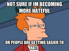 Daily I deal with idiots.... You all make it easier to hate. Except you, you're cool. lol