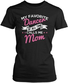 My favorite dancer of all-time calls me Mom T-Shirt. If you're dance Mom, then this is the t-shirt for you! Order here - http://diversethreads.com/products/my-favorite-dancer-calls-me-mom?variant=4143849797