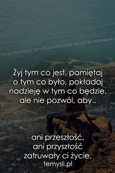 Żyj tym co jest, pamiętaj o tym co było I Wont Give Up, Motto, Im Not Okay, Sad Love, My Crazy, Self Improvement, Sentences, Texts, Psychology