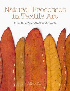 Alice Fox — Natural Processes in Textile Art : signed copy How To Dye Fabric, Fabric Art, Alice Fox, Creative Textiles, Fabric Manipulation, Manipulation Techniques, Leaf Art, Book Crafts, Craft Books