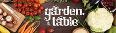 Check out the Garden & Table blog for weekly recipes and tips on gardening!