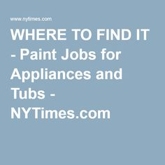 WHERE TO FIND IT - Paint Jobs for Appliances and Tubs - NYTimes.com P.M. Duragloss  Lindenhursts 800 339-5037 call 4 - 9 p.m.