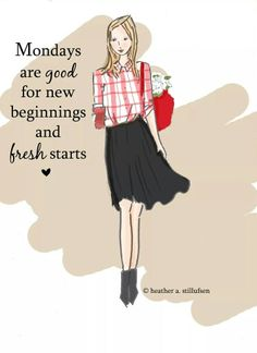 Mondays are good for new beginnings and fresh starts.