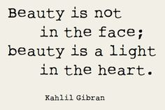 Relationship Quotes  الجمال ليس جمال الوجه لكن الجمال هو ومضة من النور في القلب ~~~~~~~