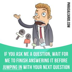 """""""Jump in"""" means """"to interrupt someone who's talking"""". Example: If you ask me a question, wait for me to finish answering it before jumping in with your next question. Get our apps for learning English: learzing.com"""