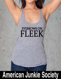 Eyebrows on Fleek Shirt-__Best Selling,T shirt with saying College Student Gift()Instagram Like,Top Selling Shop Tshirt Apparel~Top seller by AmericanJunkieSoc on Etsy https://www.etsy.com/listing/253771372/eyebrows-on-fleek-shirt-best-sellingt