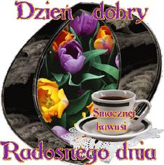 Wiersze,Gify Na Dzień Dobry ...: Gify na dzien dobry - herbata , kawa Greetings Images, Mugs, Tableware, Humor, Gardening, Polish Language, Drawing Rooms, Birthday, Dinnerware