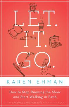 Let it Go -Karen Ehman  (How to stop running the show & walk in Faith)